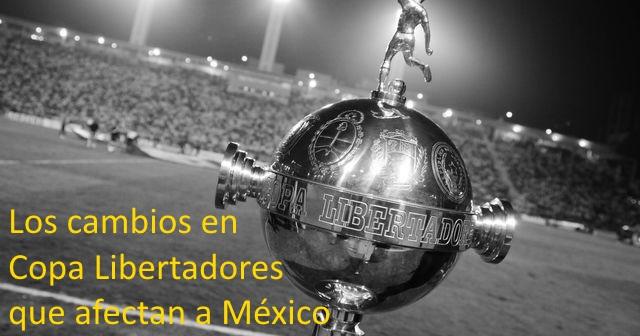 Los cambios de la Copa Libertadores podrian dejar fuera a los clubes mexicanos