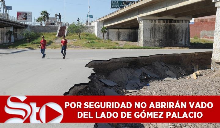 Por seguridad no abrirán vado en Gómez Palacio