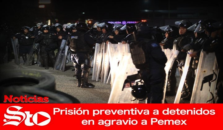 Prisión preventiva a detenidos en agravio a Pemex