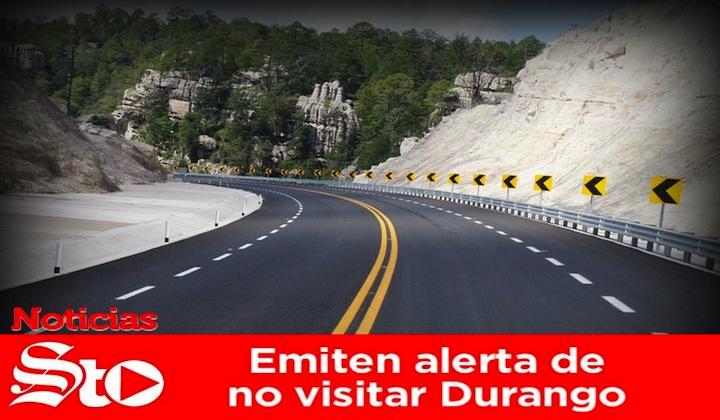 Emiten alerta de no visitar Durango