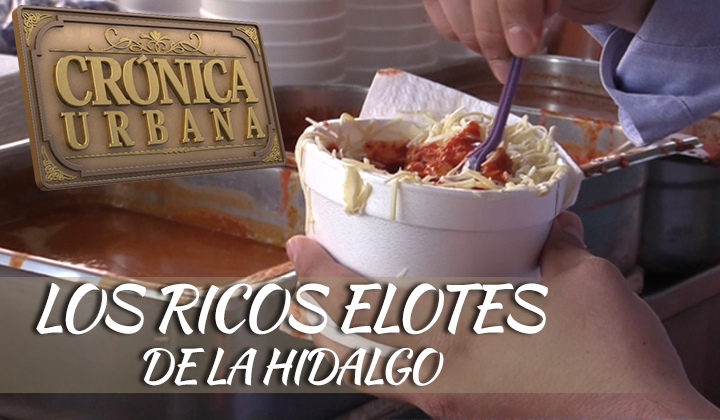 ¡Los deliciosos elotes de la Hidalgo, en Torreón!